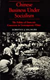 img - for Chinese Business Under Socialism: The Politics of Domestic Commerce in Contemporary China book / textbook / text book