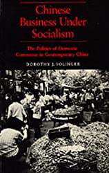Chinese Business Under Socialism: The Politics of Domestic Commerce in Contemporary China