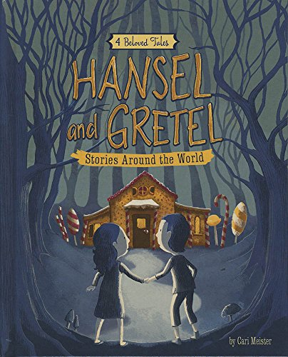 Hansel and Gretel Stories Around the World: 4 Beloved Tales (Multicultural Fairy Tales)