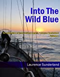 Into the Wild Blue: The Adventures of Yacht Delivery Captain, Laurence Sunderland - Volume 1 (Into the Wild Blue)