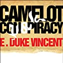 The Camelot Conspiracy: The Kennedys, Castro and the CIA: A Novel Audiobook by E. Duke Vincent Narrated by Paul Boehmer