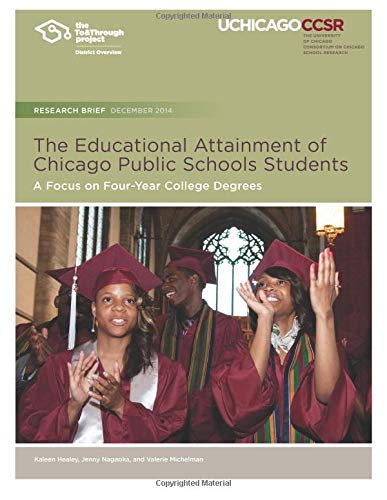 Download The Educational Attainment of Chicago Public Schools Students: A Focus on Four-Year College Degrees PDF