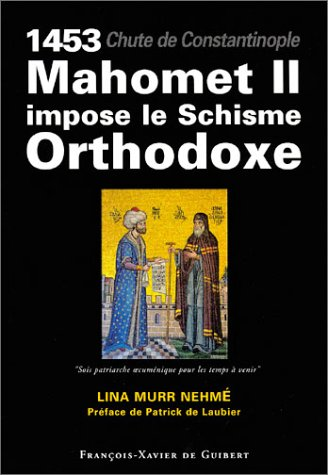 1453, chute de Constantinople : Mahomet II impose le Schisme Orthodoxe (French Edition) pdf