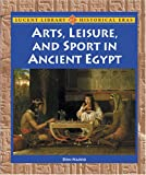 Arts, Leisure, and Sport in Ancient Egypt, Don Nardo, 1590187067