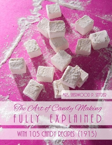 The Art of Candy Making Fully Explained: With 105 Candy Recipes