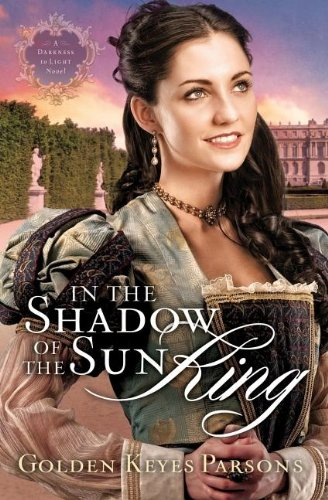 In the Shadow of the Sun King (A Darkness to Light Novel)