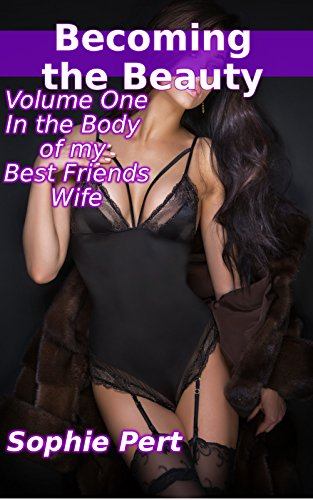 Download for free Becoming the Beauty - Volume One: In the Body of my Best Friends Wife