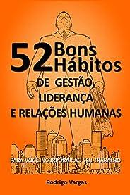 52 Bons Hábitos de Gestão, Liderança e Relações Humanas: Para Você Incorporar ao seu Trabalho
