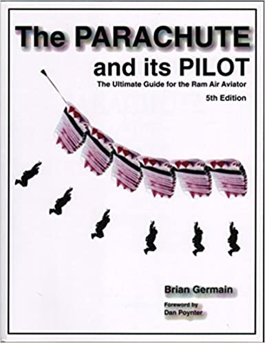 The Ultimate Guide for the Ram Air Aviator 5th Edition The Parachute and its Pilot