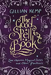 The Good Spell Book: Love, Charms, Magical Cures & Other Practices