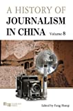 Vol. 8 A History of Journalism in China, Fang, Hanqi, 9814332321
