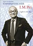 Conversations with I. M. Pei: Light is the Key