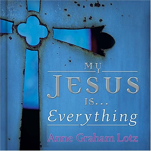 My Jesus Is Everything Anne Graham Lotz Pat Matuszak Michelle