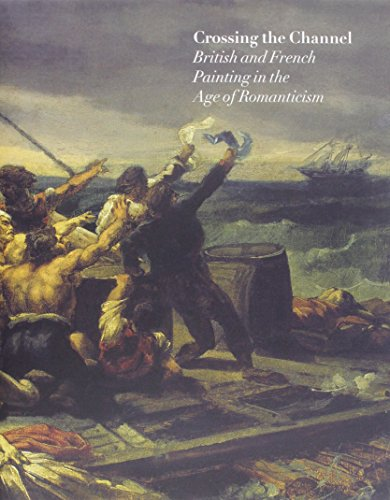 Crossing the Channel: British and French Painting in the Age of Romanticism