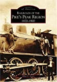 Railroads of the Pike's Peak Region, 1870-1900, Allan C. Lewis, 073852882X