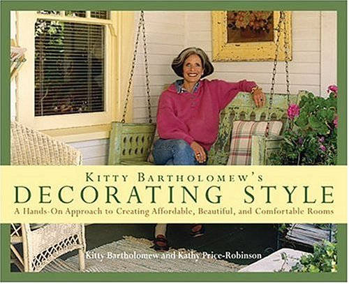 Kitty Bartholomew's Decorating Style: A Hands-On Approach to Creating Affordable, Beautiful, and Comfortable Rooms