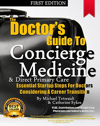 Download The Doctor's Guide To Concierge Medicine: Essential Startup Steps For Doctors Considering A Career Transition In Concierge Medicine, DPC or Membership Medicine. Pdf