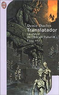 Le Cycle de l'ancier futur, tome 4 : Translatador par Denis Duclos
