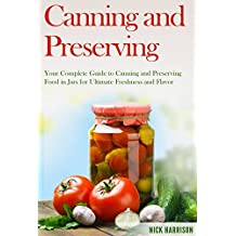 Canning and Preserving for Beginners: A Deceptively Simple Guide to Canning and Preserving That Anyone Can Follow (Canning and Preserving for Beginners ... Home Guide for Ultimate Food Preservation)