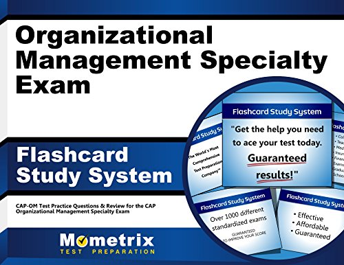 Organizational Management Specialty Exam Flashcard Study System: CAP-OM Test Practice Questions & Review for the CAP Organizational Management Specialty Exam (Cards)