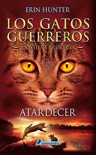 Gatos-Nueva profecia 06. Atardecer (Gatos-Nueva Profeca/ Warriors: the New Prophecy) (Spanish Edition) (Los Gatos Guerreros-La Nueva Profeca/ Warriors: the New Prophecy)