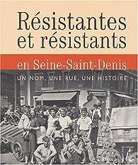 Résistants en Seine-Saint-Denis par Monique Houssin