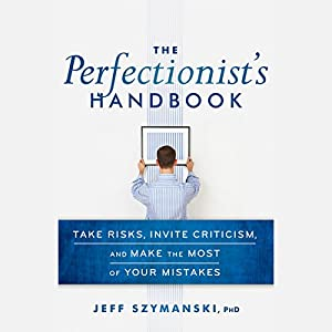 The Perfectionist's Handbook: Take Risks, Invite Criticism, and Make the Most of Your Mistakes Audiobook