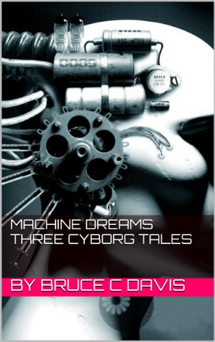 Machine Dreams - Three Cyborg Tales