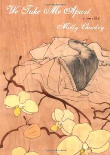We Take Me Apart (Novel(la)) Molly Gaudry