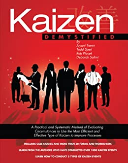 Kaizen Demystified (with over 40 Dropbox file links to Excel worksheets): A  Practical and Systematic Method of Evaluating Circumstances to Improve