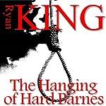 The Hanging of Hard Barnes | Ryan King