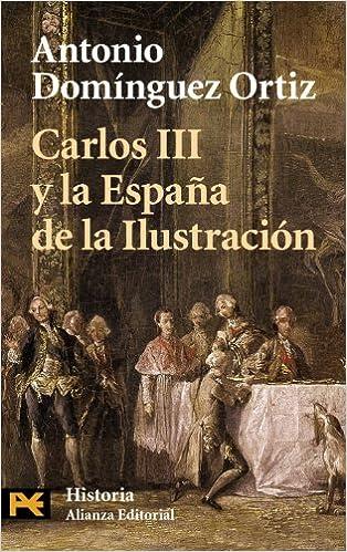 Carlos III y la España de la Ilustración El Libro De Bolsillo - Historia: Amazon.es: Dominguez Ortiz, Antonio: Libros