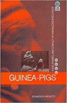 Guinea Pigs: Food, Symbol and Conflict of Knowledge in Ecuador (Global Issues Series)