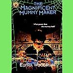 The Magnificent Mummy Maker | Elvira Woodruff
