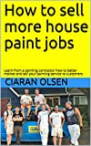 how to paint house exterior How to sell more house paint jobs: Learn from a painting contractor how to better market and sell your painting service to customers