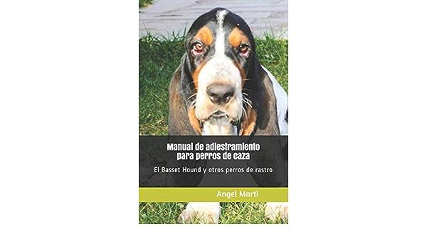 Manual de adiestramiento para perros de caza: El Basset Hound ...