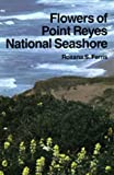 img - for Flowers of the Point Reyes National Seashore book / textbook / text book