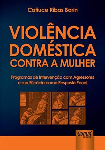 Violência Doméstica Contra a Mulher. Programas de Intervenção com Agressores e Sua Eficácia Como Resposta Penal