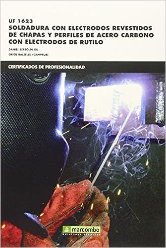 Soldadura con electrodos revestidos de chapas y perfiles de acero carbono con electrodos de Rutilo (UF 1623) (Spanish) Paperback – 2015