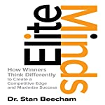 Elite Minds: How Winners Think Differently to Create a Competitive Edge and Maximize Success | Stan Beecham