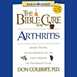 The Bible Cure for Arthritis: Ancient Truths, Natural Remedies and the Latest Findings for Your Health Today | Don Colbert