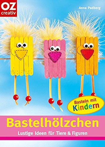 Bastelhölzchen. Lustige Ideen für Tiere & Figuren. Basteln mit Kindern (Creativ-Taschenbuecher. CTB)