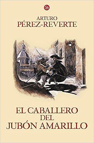 El caballero del jubón amarillo Las aventuras del capitán Alatriste 5: Amazon.es: Pérez-Reverte, Arturo: Libros