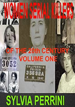 WOMEN SERIAL KILLERS OF THE 20th CENTURY VOLUME ONE (FEMALE KILLERS Book 3) by [PERRINI, SYLVIA]