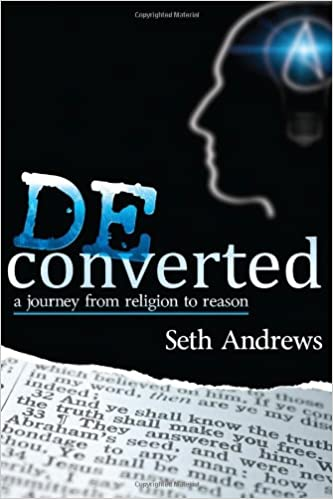 Deconverted A Journey From Religion To Reason Seth Andrews 9781478716563 Amazon Books