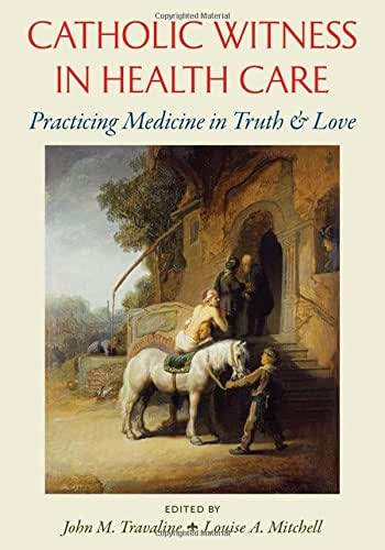 Catholic Witness in Health Care: Practicing Medicine in Truth and Love