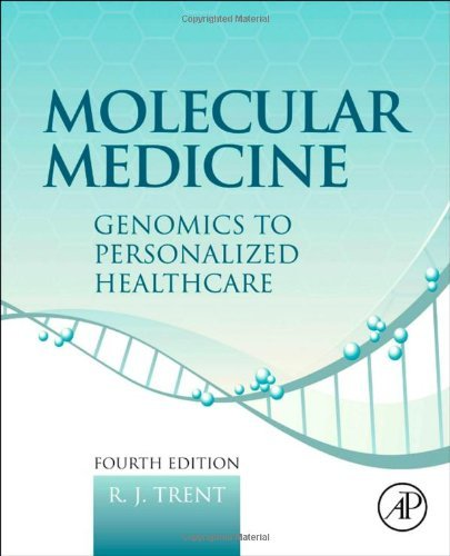 Molecular Medicine, Fourth Edition: Genomics to Personalized Healthcare by R.J. Trent (2012-08-31)
