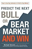 img - for Predict the Next Bull or Bear Market and Win: How to Use Key Indicators to Profit in Any Market book / textbook / text book