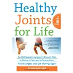 Healthy Joints for Life: An Orthopedic Surgeon's Proven Plan to Reduce Pain and Inflammation, Avoid Surgery and Get Moving Again | Richard Diana