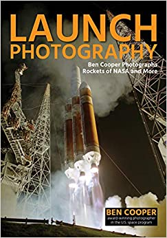 Launch Photography: Ben Cooper Photographs Rockets of NASA and More